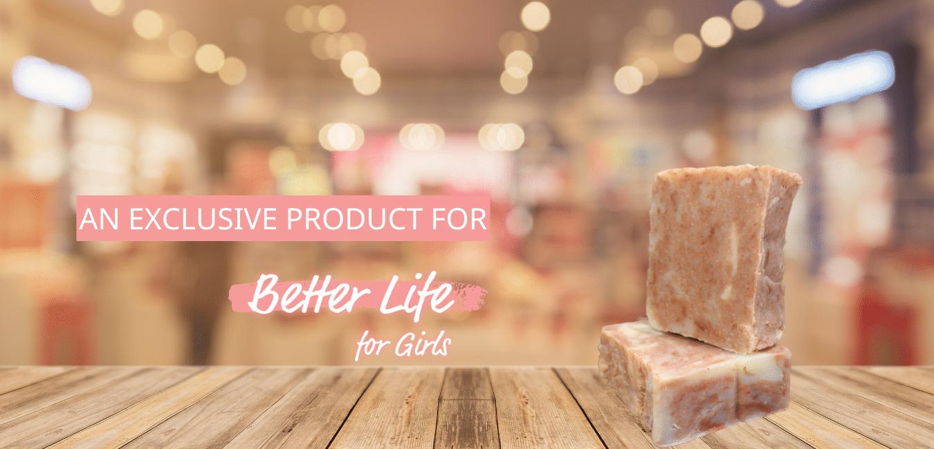 Better Life for gIrls soap